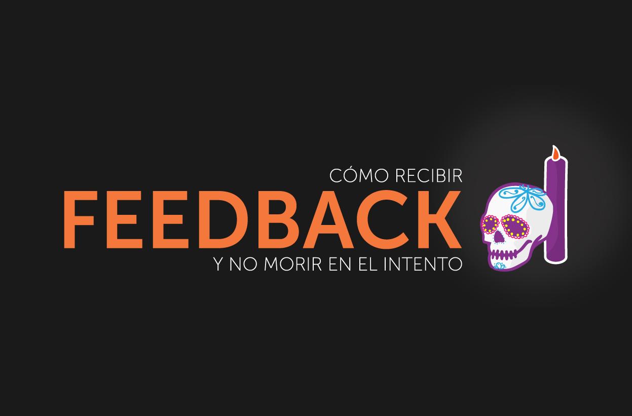 Cómo recibir feedback y no morir en el intento