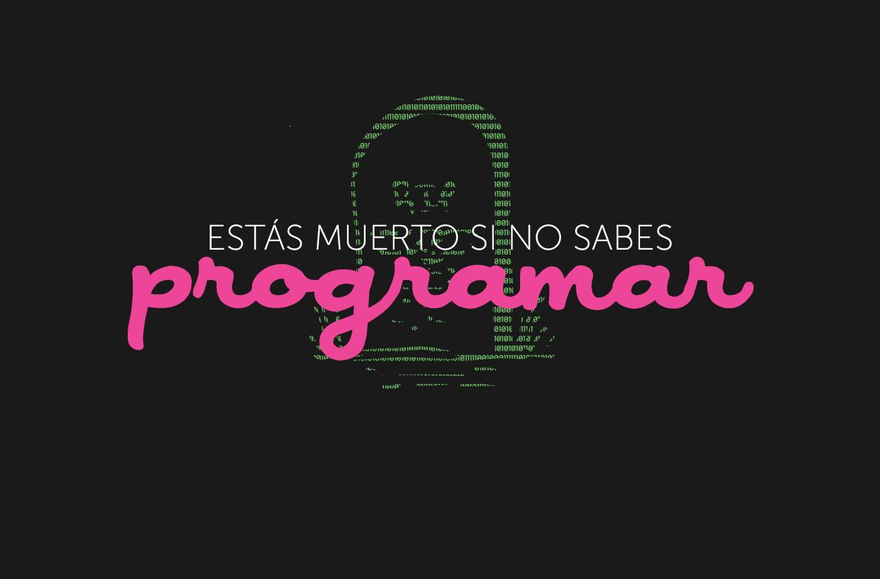 Si no sabes programar estás muerto